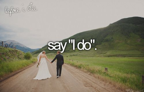 "bucket list: say ""I do"" with God's man for me."