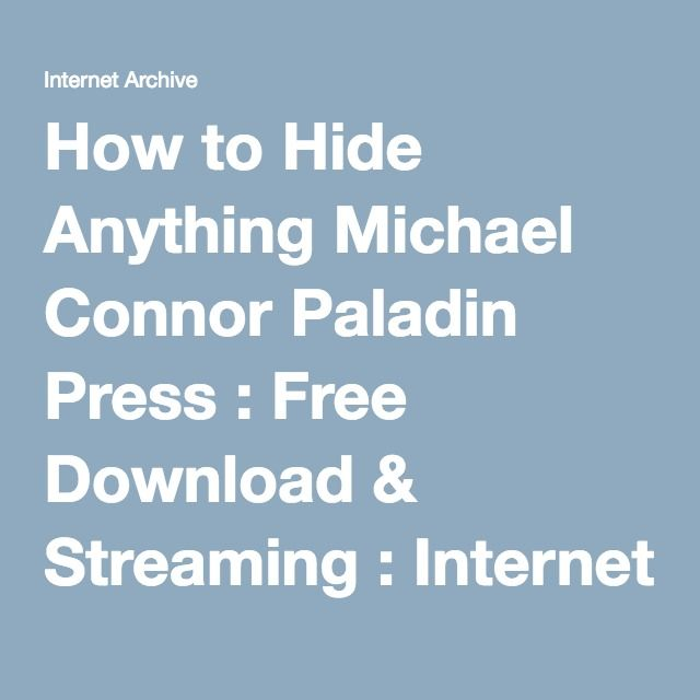 How to Hide Anything Michael Connor Paladin Press : Free Download & Streaming : Internet Archive