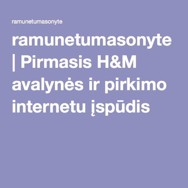 ramunetumasonyte | Pirmasis H&M avalynės ir pirkimo internetu įspūdis