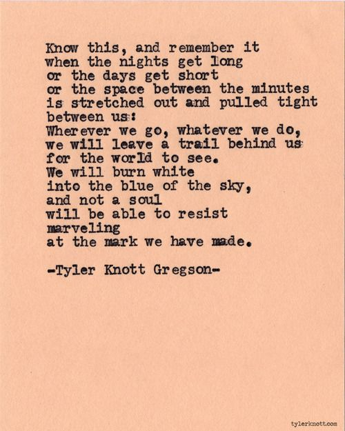 Love this poem. Think of G and S every time I read it. Typewriter Series #602 by Tyler Knott Gregson