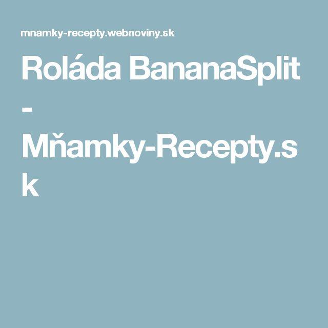 Roláda BananaSplit - Mňamky-Recepty.sk