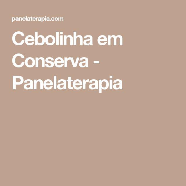 Cebolinha em Conserva - Panelaterapia