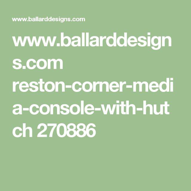 www.ballarddesigns.com reston-corner-media-console-with-hutch 270886