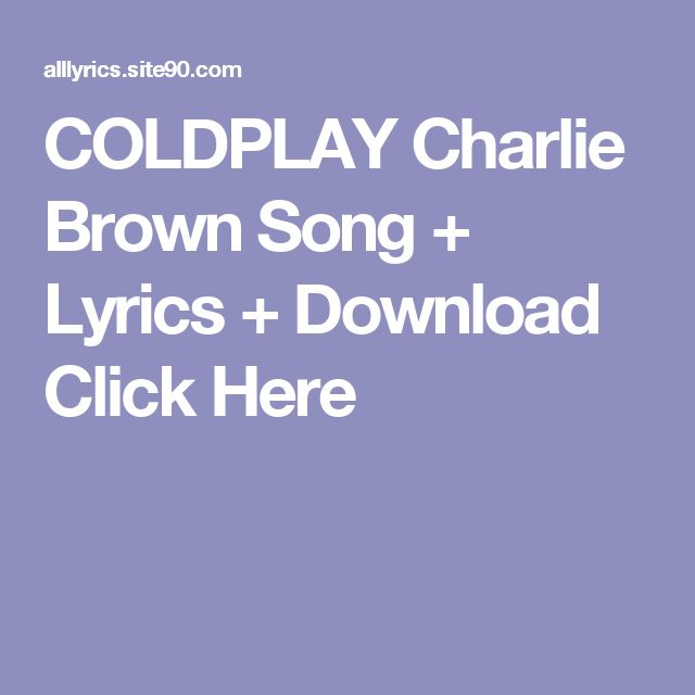 COLDPLAY Charlie Brown Song + Lyrics + Download  Click Here
