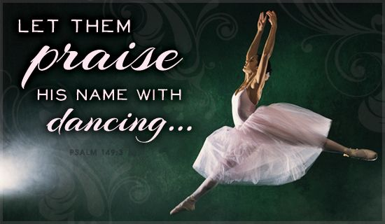 Let them praise his name with dancing and make music to him with tambourine and harp.  [Psalm 149:3]