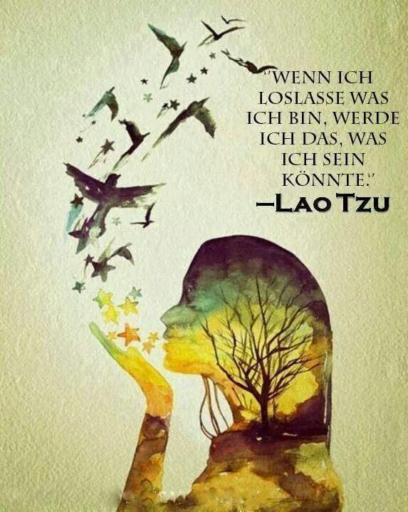 Wenn ich loslasse was ich bin, werde ich das, was ich sein könnte. -Lao Tzu