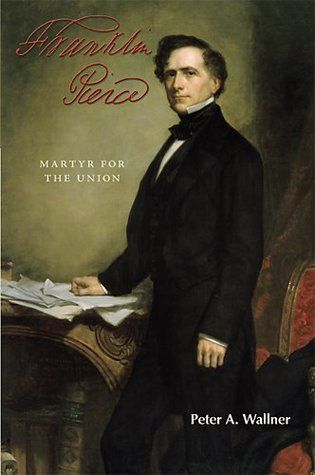 Franklin Pierce- Martyr for the Union (Franklin Pierce #2) by Peter A. Wallner http://www.bookscrolling.com/the-best-books-to-learn-about-president-franklin-pierce/