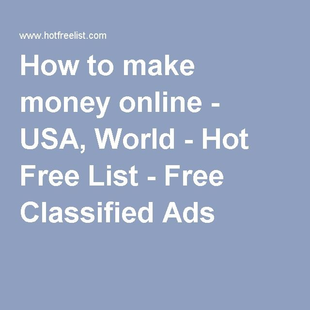 How to make money online - USA, World - Hot Free List - Free Classified Ads