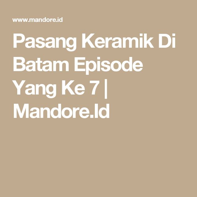 Pasang Keramik Di Batam Episode Yang Ke 7 | Mandore.Id