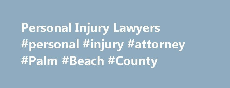 Personal Injury Lawyers #personal #injury #attorney #Palm #Beach #County http://new-zealand.remmont.com/personal-injury-lawyers-personal-injury-attorney-palm-beach-county/  The submission of this form does not create an attorney/client relationship; and the information may not be attorney/client privileged or confidential. HURT? YOU NEED A CARING INJURY ATTORNEY Our Firm Proudly Represents West Palm Beach & Jupiter Among the many law firms that pursue personal injury claims, the Law Offices…