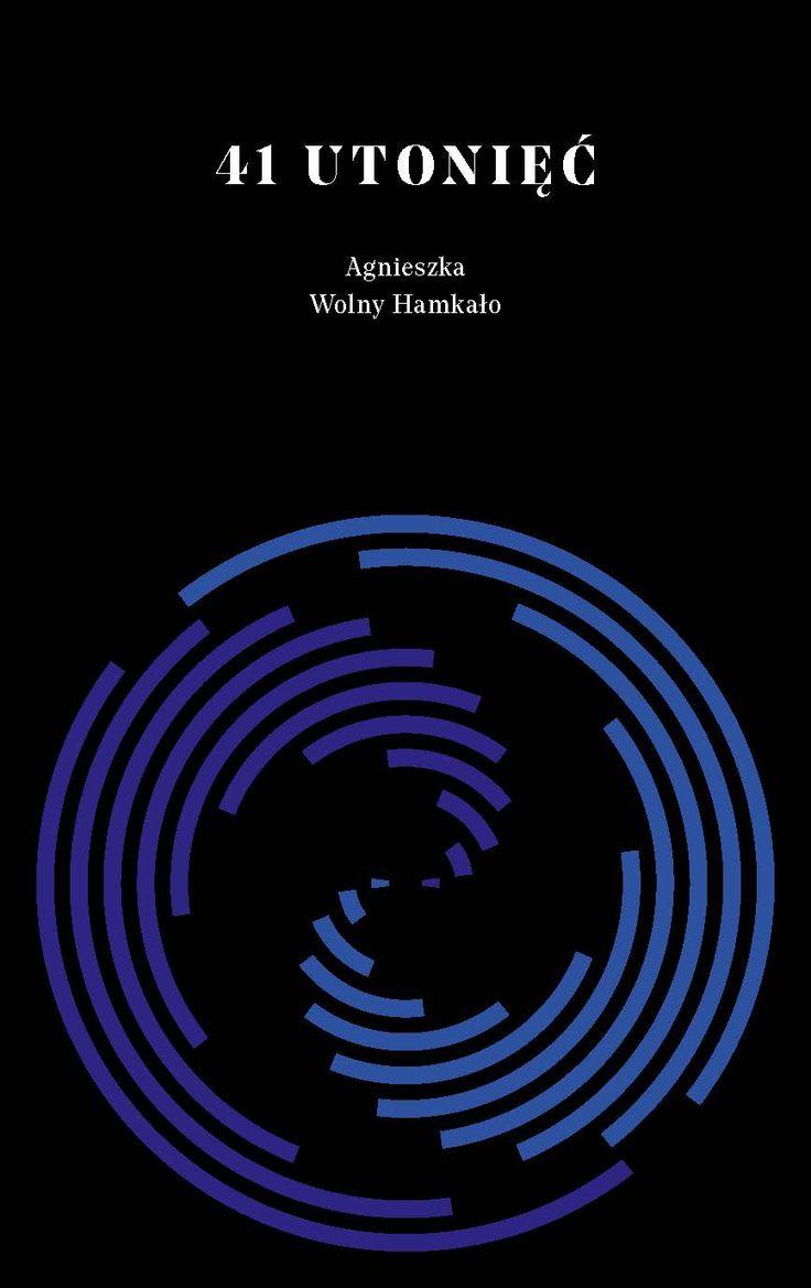 """""""41 utonięć"""" Agnieszka Wolny-Hamkało Cover by Łukasz Paluch Published by Wydawnictwo Iskry 2015"""
