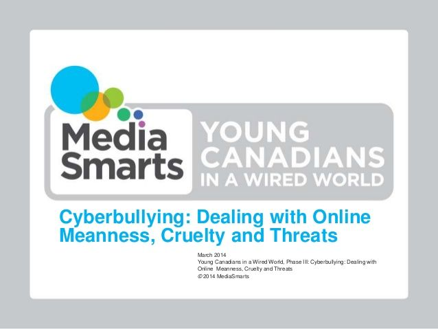 Young Canadians in a Wired World, Phase III: Cyberbullying: Dealing with Online Meanness, Cruelty and Threats by MediaSmarts | HabiloMédias via slideshare