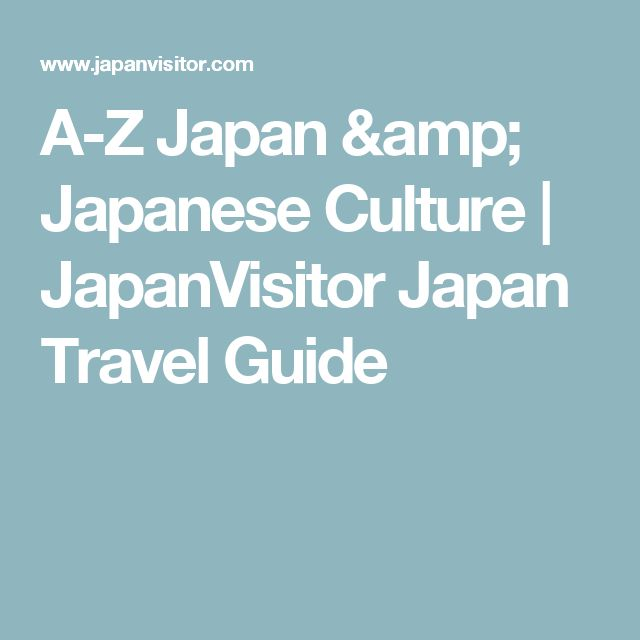 A-Z Japan & Japanese Culture | JapanVisitor Japan Travel Guide