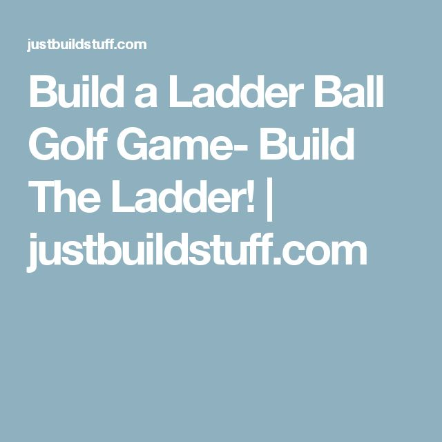 Build a Ladder Ball Golf Game-  Build The Ladder!  |   justbuildstuff.com