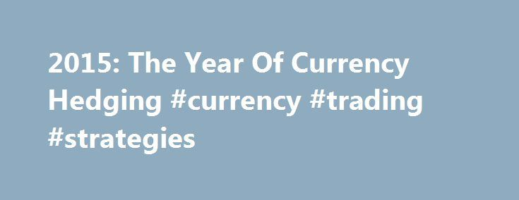 2015: The Year Of Currency Hedging #currency #trading #strategies http://currency.remmont.com/2015-the-year-of-currency-hedging-currency-trading-strategies/  #currency hedging # One of the great things about exchange-traded funds is that they put institutional-quality tools within reach of every investor. Take the Schwab U.S. Equity ETF (SCHB | A-100 does): The fund charges 0.04 percent per year, and provides exposure to essentially every stock listed on a U.S. exchange. You can't get much…