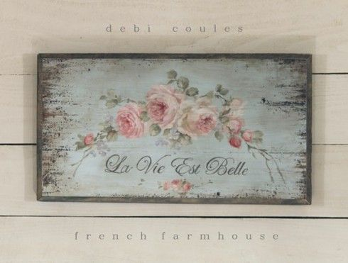 """Romantic French Farmhouse """" Life is Beautiful"""" available at www.debicoules.com"""