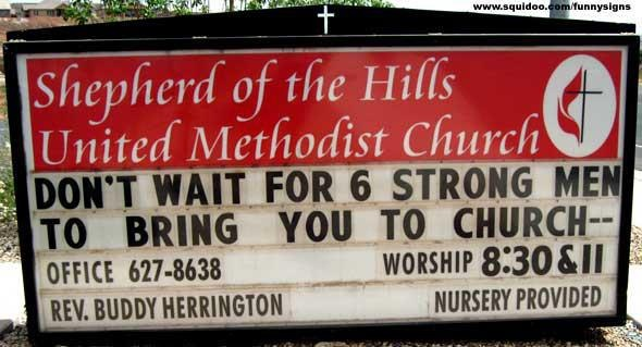 Don't Wait For 6 Strong Men To Bring You To Church --- church signs