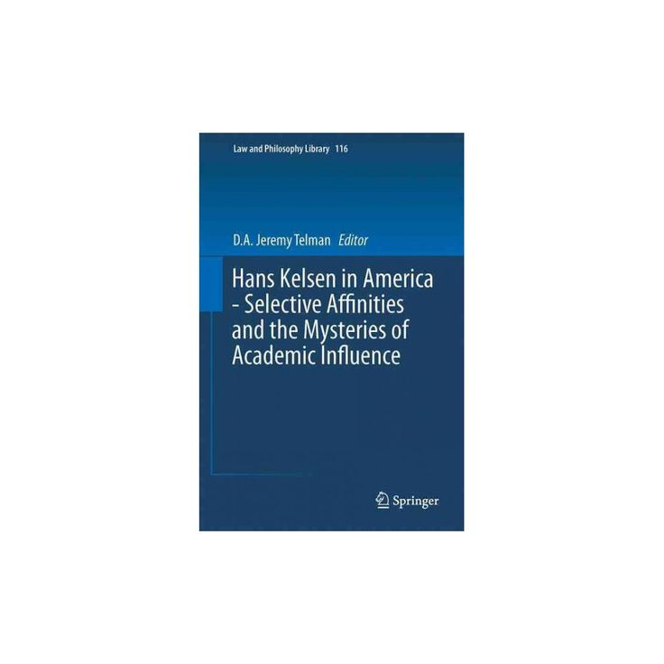 Hans Kelsen in America : Selective Affinities and the Mysteries of Academic Influence (Hardcover)