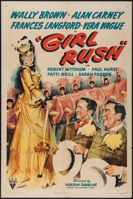 Girl Rush (1944)Stars: Wally Brown, Alan Carney, Frances Langford, Barbara Jo Allen, Robert Mitchum ~   Director: Gordon Douglas