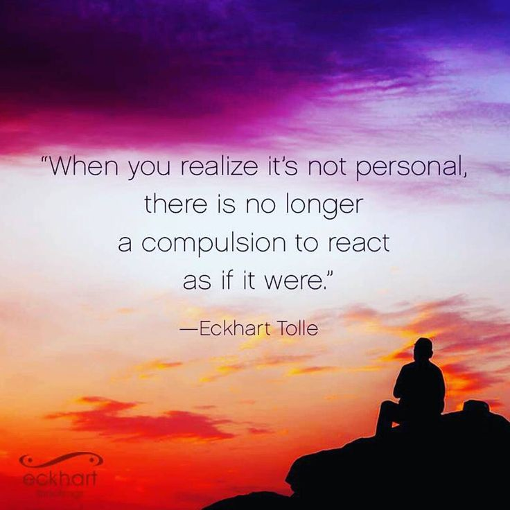 """When You Realize it's Not PERSONAL.... There is No Longer a Compulsion to React as if it Were""...."