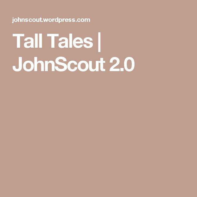 Tall Tales | JohnScout 2.0