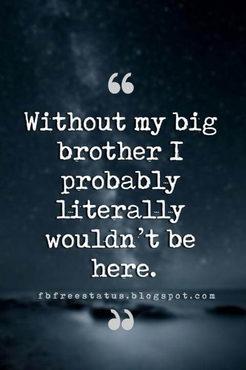 Quotes About Brothers - Brother Quotes And Sibling Sayings | Brother quotes, Big brother quotes ...