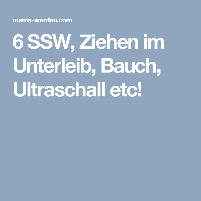6 SSW, Ziehen im Unterleib, Bauch, Ultraschall etc!