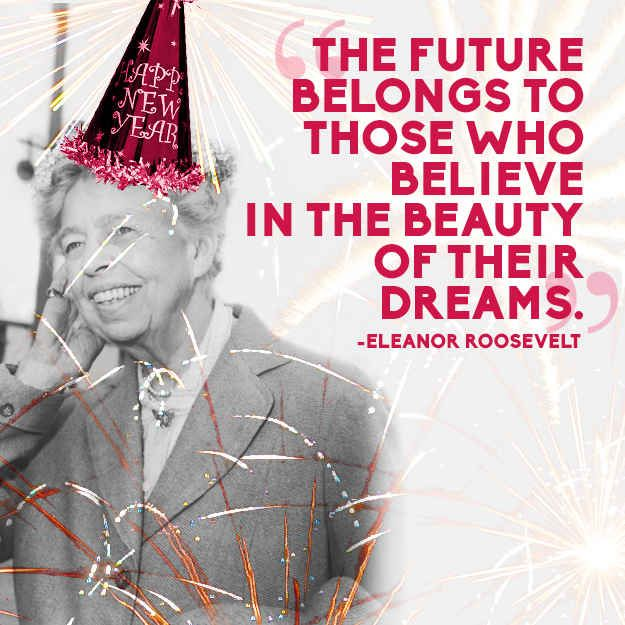 Eleanor Roosevelt   14 Quotes To Inspire Your New Year's Resolutions For 2014