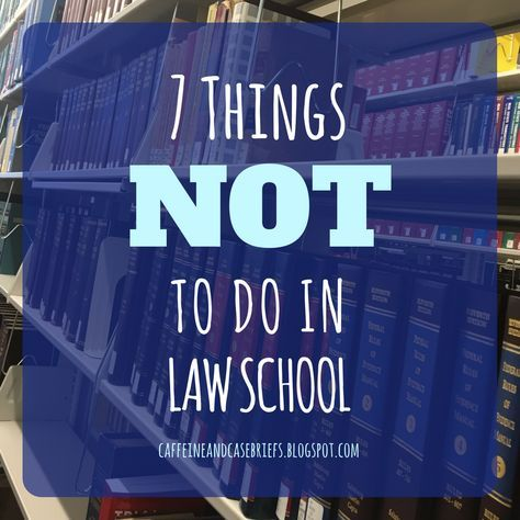 7 Things NOT to do in Law School | Caffeine and Case Briefs