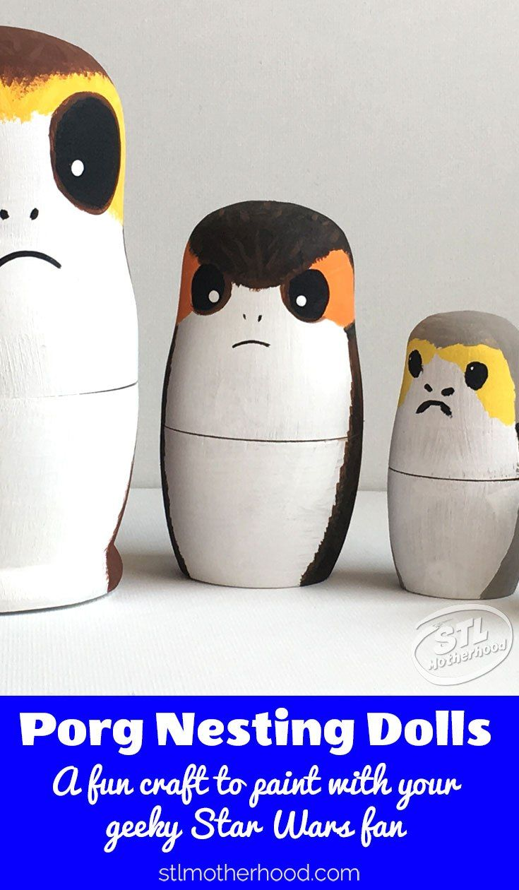Porg A Rific Nesting Dolls To Paint With Your Kids Star Wars For