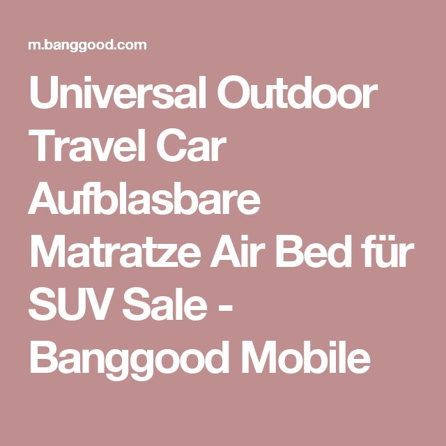 Universal Outdoor Travel Car Aufblasbare Matratze Air Bed Für SUV Sale    Banggood Mobile