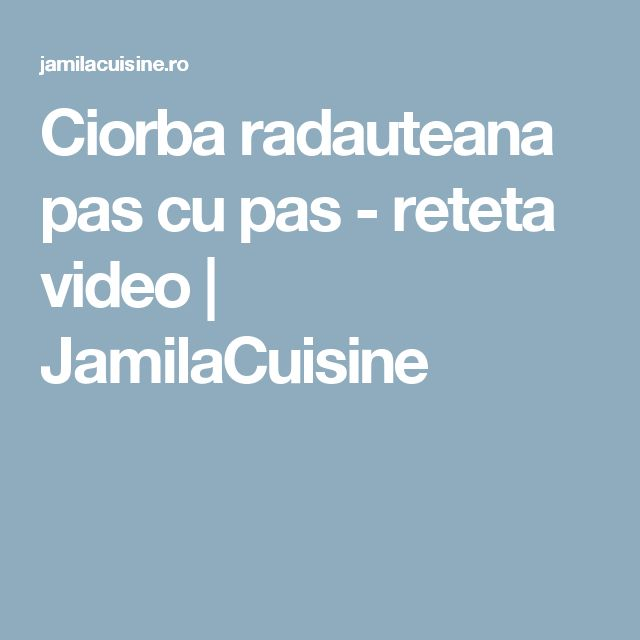 Ciorba radauteana pas cu pas - reteta video | JamilaCuisine