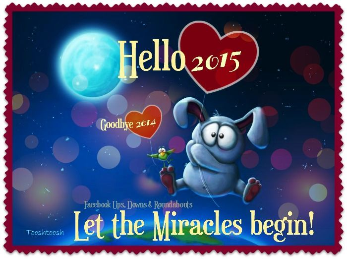 Goodbye 2014 Hello 2015 Let the Miracles begin! https://www.facebook.com/UpsDownsRoundabouts/photos/p.889118081122933/889118081122933/?type=1&theater