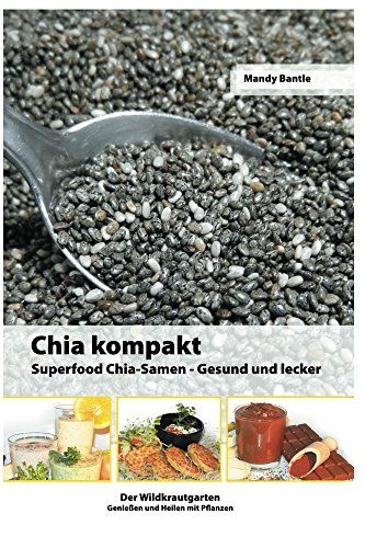 chia kompakt superfood chia samen gesund und lecker der wildkrautgarten genie en und heilen. Black Bedroom Furniture Sets. Home Design Ideas