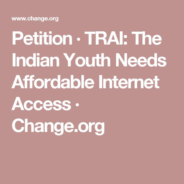 Petition · TRAI: The Indian Youth Needs Affordable Internet Access · Change.org