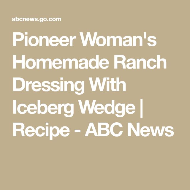 Pioneer Woman's Homemade Ranch Dressing With Iceberg Wedge | Recipe - ABC News