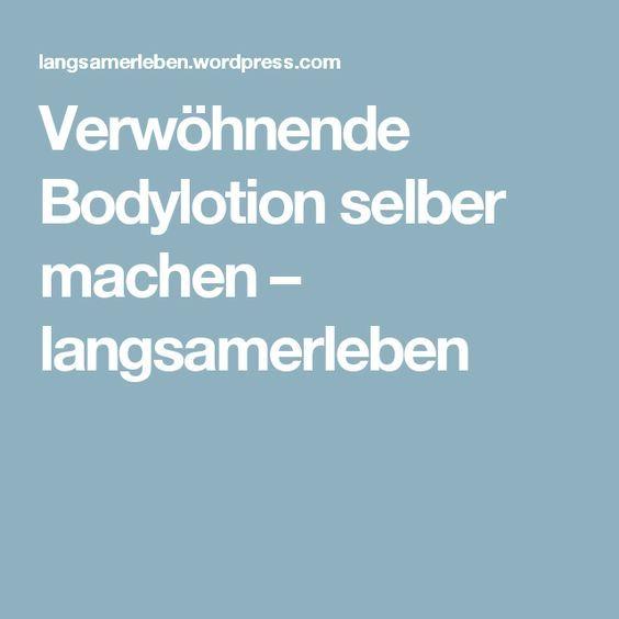 Verwöhnende Bodylotion selber machen – langsamerleben