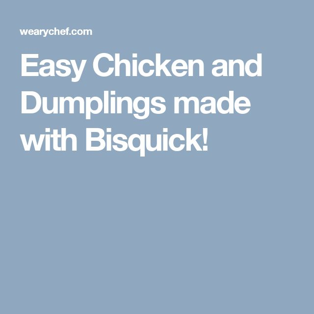 Easy Chicken and Dumplings made with Bisquick!