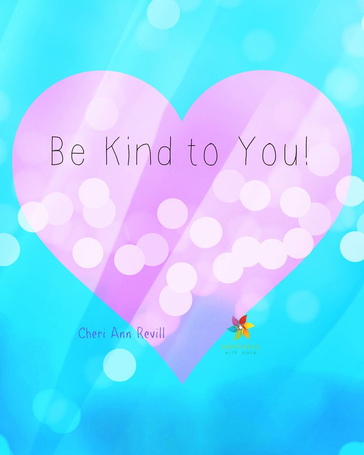 Be Kind to You!