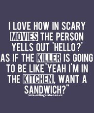 So funnySandwiches, Laugh, Quotes, Scary Movies, The Killers, Funny Stuff, So True, Horror Movie, True Stories