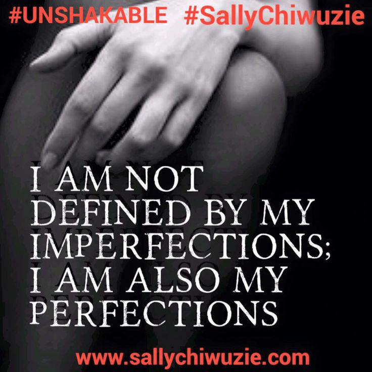 #UNSHAKABLE: Do not be defined solely by your imperfections; you are also your perfections! | Sally Chiwuzie