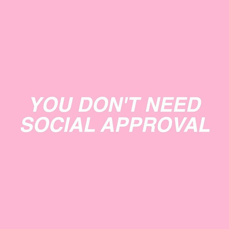 you don't need social approval.