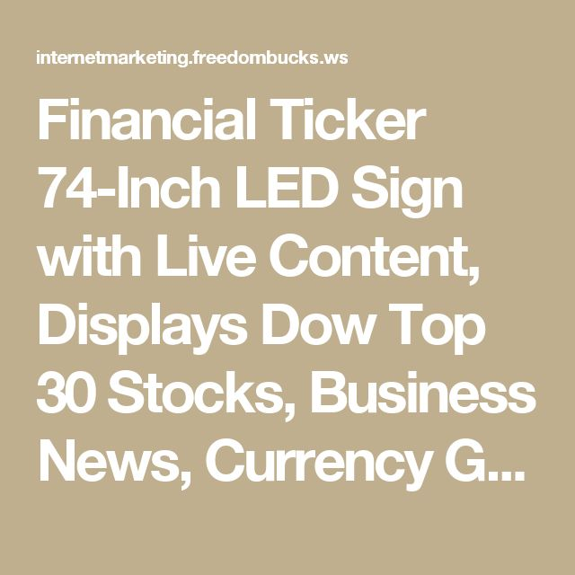 Financial Ticker 74-Inch LED Sign with Live Content, Displays Dow Top 30 Stocks, Business News, Currency Gold and More | Internet Marketing