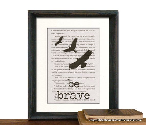 """LOVE THIS! I was already (before reading these books) wanted a """"be brave"""" tattoo. DIVERGENT Book Page Be Brave Art Print  Matted by QuaintandCurious, $14.95"""