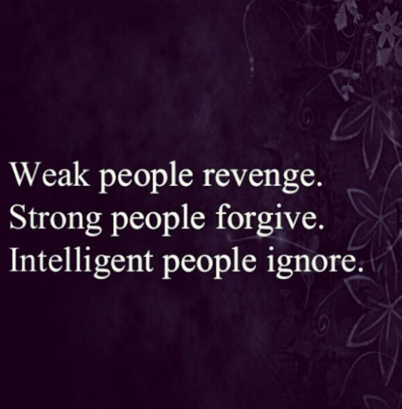 If someone hurts you, just walk away from them and pray. A weak person fights back. Only the strongest can walk away.