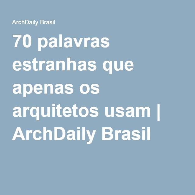 70 palavras estranhas que apenas os arquitetos usam | ArchDaily Brasil