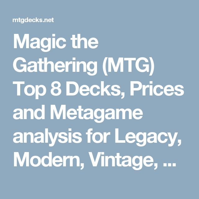 Magic the Gathering (MTG) Top 8 Decks, Prices and Metagame analysis for Legacy, Modern, Vintage, Standard, Block, Pauper and Commander | MTGDECKS.NET, be the best deck builder and beat the metagame!