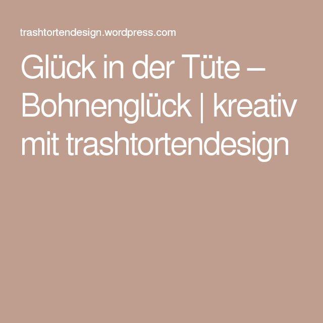 Glück in der Tüte – Bohnenglück | kreativ mit trashtortendesign