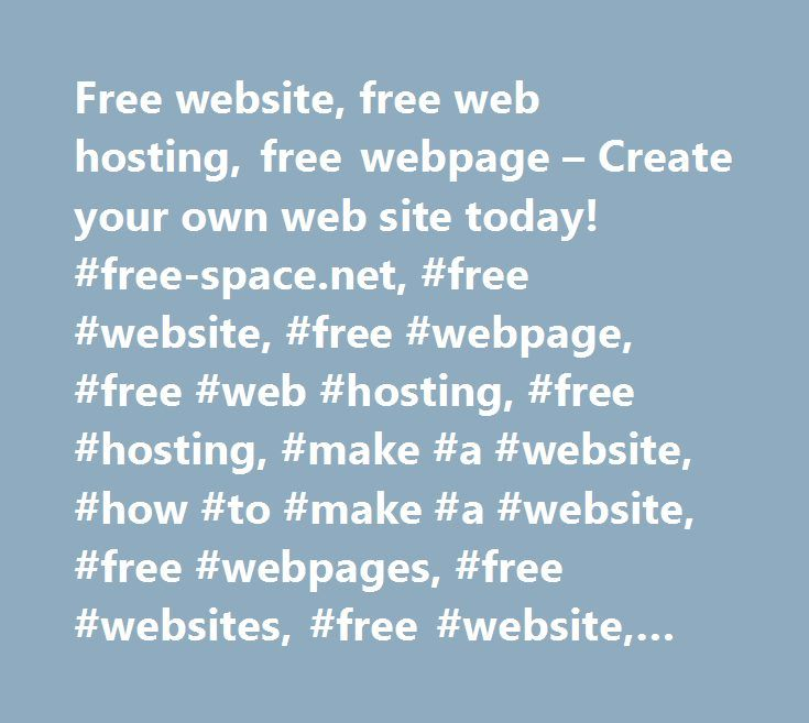 Free website, free web hosting, free webpage – Create your own web site today! #free-space.net, #free #website, #free #webpage, #free #web #hosting, #free #hosting, #make #a #website, #how #to #make #a #website, #free #webpages, #free #websites, #free #website, #free #webpage, #web #hosting http://columbus.remmont.com/free-website-free-web-hosting-free-webpage-create-your-own-web-site-today-free-space-net-free-website-free-webpage-free-web-hosting-free-hosting-make-a-website-how-to-make/  #…