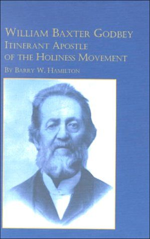 Barry W. Hamilton.  William Baxter Godbey Itinerant Apostle of the Holiness Movement  Studies in American Religion  (Lewiston, NY: The Edwin Mellen Press, 2000).